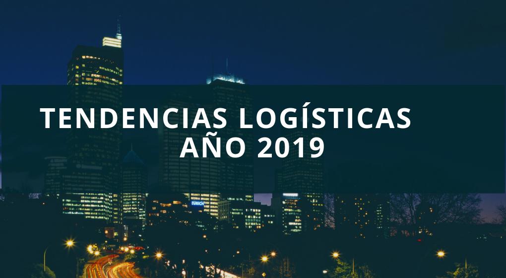 Tendencias Logísticas para el año 2019
